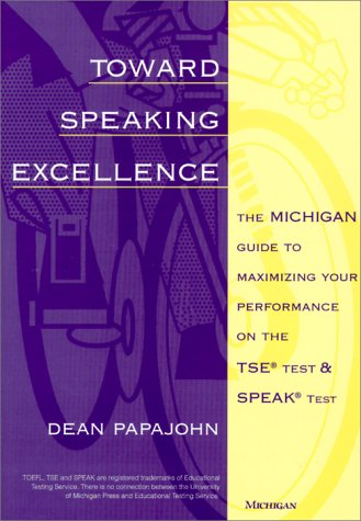 Toward Speaking Excellence The Michigan Guide to Maximizing Your Performance on the TSE Test and SPEAK Test N/A 9780472085248 Front Cover