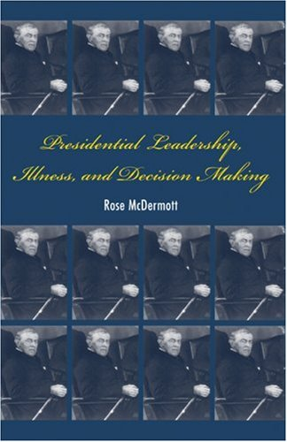 Presidential Leadership, Illness, and Decision Making   2007 9780521709248 Front Cover