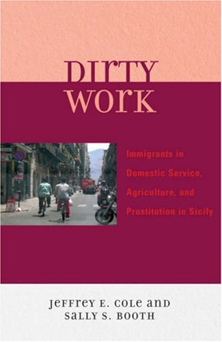 Dirty Work Immigrants in Domestic Service, Agriculture, and Prostitution in Sicily  2007 edition cover