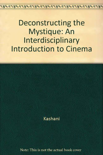 Deconstructing the Mystique : An Interdisciplinary Introduction to Cinema - Text 2nd (Revised) 9780757560248 Front Cover