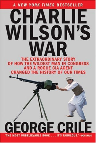 Charlie Wilson's War The Extraordinary Story of How the Wildest Man in Congress and a Rogue CIA Agent Changed the History of Our Times  2003 edition cover