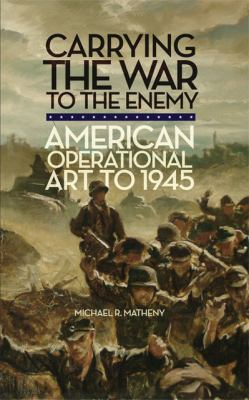 Carrying the War to the Enemy American Operational Art To 1945 N/A edition cover
