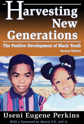 Harvesting New Generations The Positive Development of Black Youth 2nd 2005 9780883782248 Front Cover