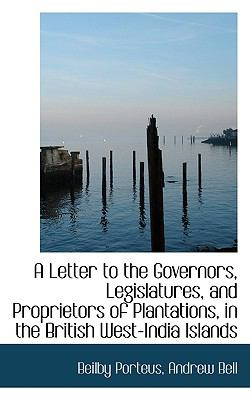 Letter to the Governors, Legislatures, and Proprietors of Plantations, in the British West-India I N/A 9781113349248 Front Cover