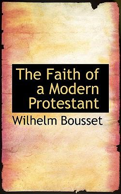 Faith of a Modern Protestant N/A 9781115431248 Front Cover
