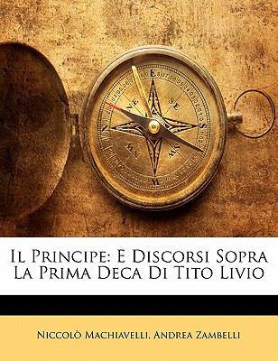 Principe E Discorsi Sopra la Prima Deca Di Tito Livio N/A 9781142570248 Front Cover