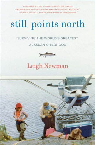 Still Points North One Alaskan Childhood, One Grown-Up World, One Long Journey Home  2013 edition cover