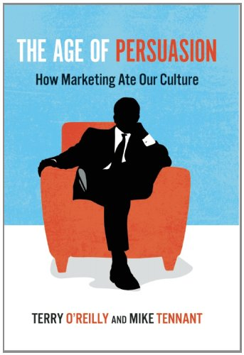 Age of Persuasion How Marketing Ate Our Culture  2009 edition cover