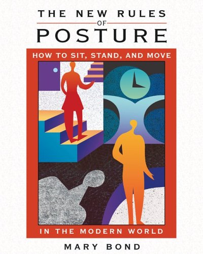 New Rules of Posture How to Sit, Stand, and Move in the Modern World  2007 edition cover