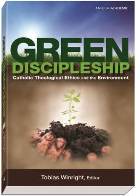 Green Discipleship Catholic Theological Ethics and the Environment  2011 edition cover