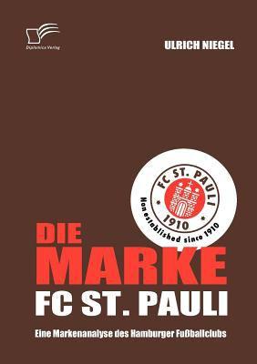 Die Marke Fc St Pauli Eine Markenanalyse des Hamburger Fu�ballclubs  2010 9783836697248 Front Cover