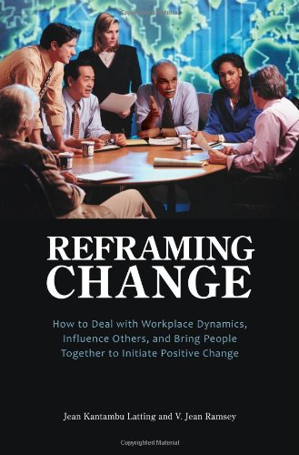 Reframing Change How to Deal with Workplace Dynamics, Influence Others, and Bring People Together to Initiate Positive Change  2009 edition cover