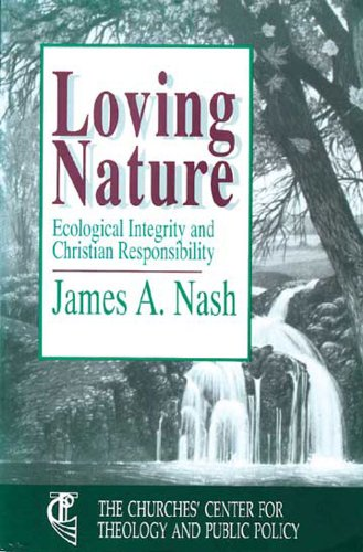 Loving Nature Ecological Integrity and Christian Responsibility N/A edition cover