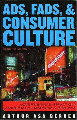 Ads, Fads, and Consumer Culture Advertising's Impact on American Character and Society 2nd 2003 9780742527249 Front Cover