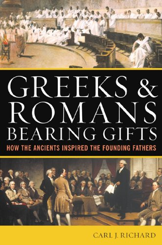 Greeks & Romans Bearing Gifts How the Ancients Inspired the Founding Fires N/A edition cover