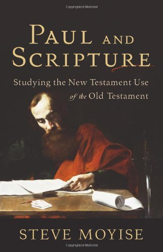 Paul and Scripture Studying the New Testament Use of the Old Testament  2010 edition cover