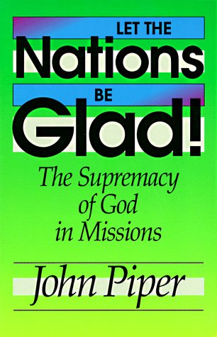 Let the Nations Be Glad! : The Supremacy of God in Missions N/A edition cover