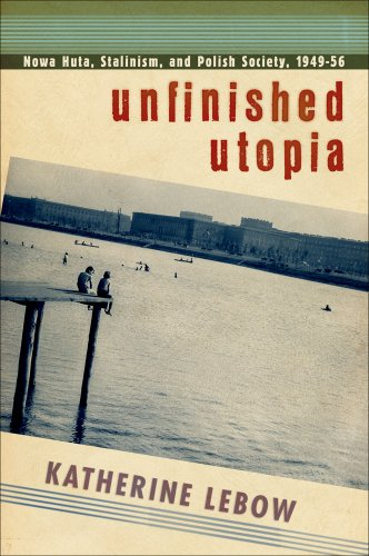 Unfinished Utopia Nowa Huta, Stalinism, and Polish Society, 1949-56  2013 edition cover