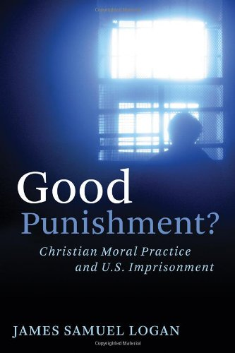 Good Punishment? Christian Moral Practice and U. S. Imprisonment  2008 edition cover