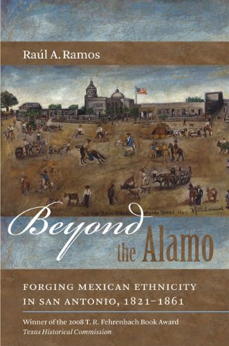 Beyond the Alamo Forging Mexican Ethnicity in San Antonio, 1821-1861  2010 edition cover