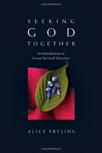 Seeking God Together An Introduction to Group Spiritual Direction  2008 edition cover