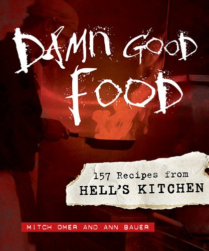 Damn Good Food 157 Recipes from Hell's Kitchen  2009 9780873517249 Front Cover