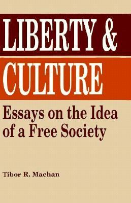 Liberty and Culture Essays on the Idea of a Free Society N/A 9780879755249 Front Cover