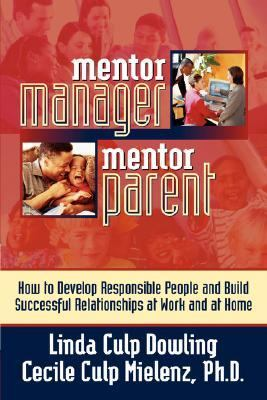 Mentor Manager, Mentor Parent How to Develop Responsible People and Build Successful Relationships at Work and at Home  2002 edition cover