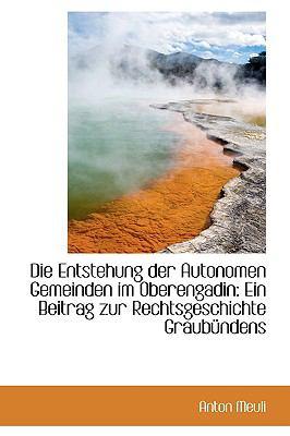 Die Entstehung der Autonomen Gemeinden Im Oberengadin : Ein Beitrag zur Rechtsgeschichte Graubnndens  2009 edition cover