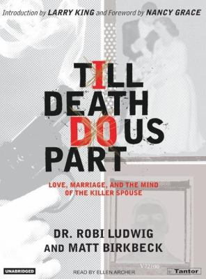 Till Death Do Us Part: Love, Marriage, And the Mind of the Killer Spouse: Library Edition  2006 9781400132249 Front Cover
