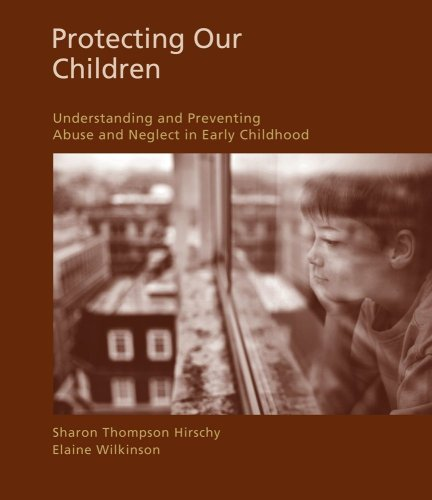 Protecting Our Children Understanding and Preventing Abuse and Neglect in Early Childhood  2010 edition cover