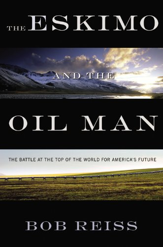 Eskimo and the Oil Man The Battle at the Top of the World for America's Future N/A edition cover
