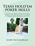 Texas Hold'Em Poker Skills A Player Who Doesn't Know the Subject Matter of This Book and Plays Texas Hold'em Resembles a Soldier Who Is in a Battlefield and Doesn't Know the Tactics, Strategies and Ammunition of the Warfare. To Correct Their Actions, Both Need Help... N/A 9781491280249 Front Cover