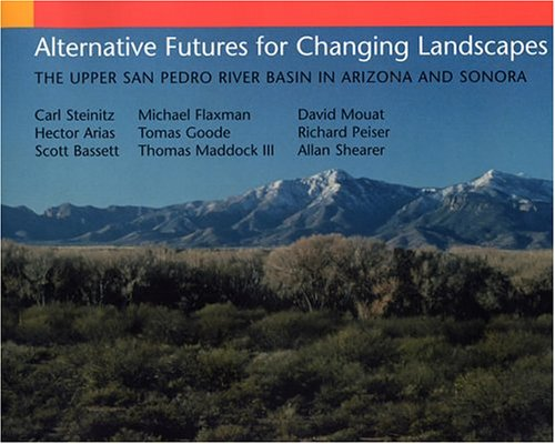 Alternative Futures for Changing Landscapes The Upper San Pedro River Basin in Arizona and Sonora 2nd 2003 edition cover