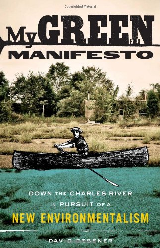 My Green Manifesto Down the Charles River in Pursuit of a New Environmentalism  2011 edition cover