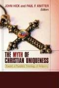 Myth of Christian Uniqueness Toward a Pluralistic Theology of Religions N/A 9781597520249 Front Cover