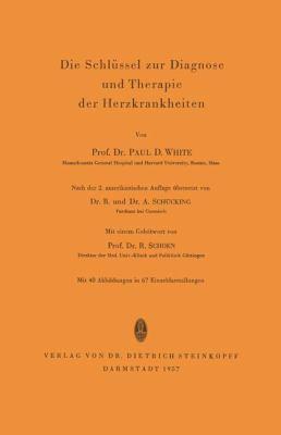 Die Schlüssel Zur Diagnose Und Therapie Der Herzkrankheiten:   1957 9783798501249 Front Cover