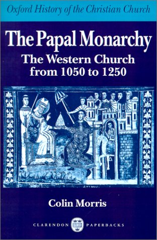 Papal Monarchy The Western Church from 1050 to 1250  1989 (Reprint) 9780198269250 Front Cover