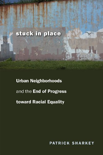 Stuck in Place Urban Neighborhoods and the End of Progress Toward Racial Equality  2012 edition cover