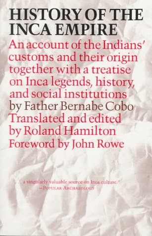 History of the Inca Empire An Account of the Indians' Customs and Their Origin, Together with a Treatise on Inca Legends, History, and Social Institutions  1979 9780292730250 Front Cover