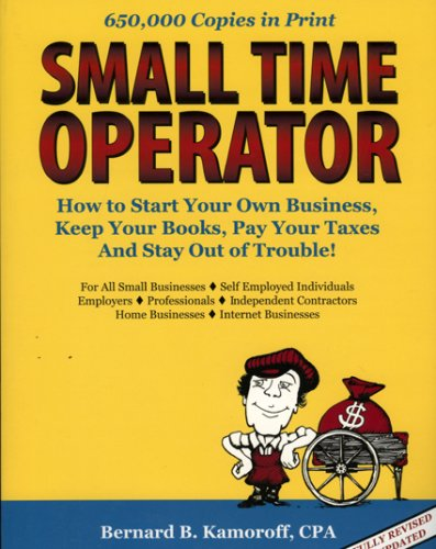 Small Time Operator : How to Start Your Own Business, Keep Your Books, Pay Your Taxes, and Stay Out of Trouble! 9th 2007 edition cover