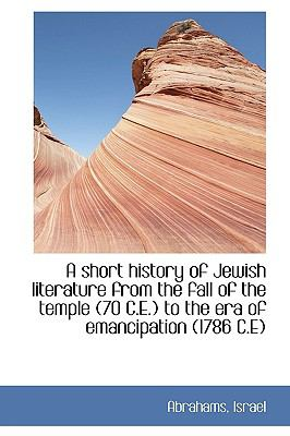 Short History of Jewish Literature from the Fall of the Temple to the Era of Emancipatio  N/A 9781113526250 Front Cover