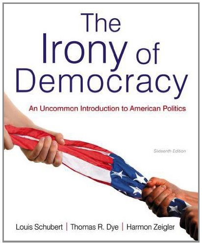 Irony of Democracy An Uncommon Introduction to American Politics 16th 2014 9781133607250 Front Cover