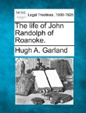 life of John Randolph of Roanoke  N/A 9781240147250 Front Cover