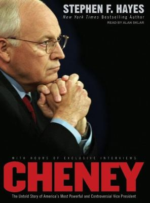 Cheney: The Untold Story of America's Most Powerful and Controversial Vice President  2007 9781400105250 Front Cover