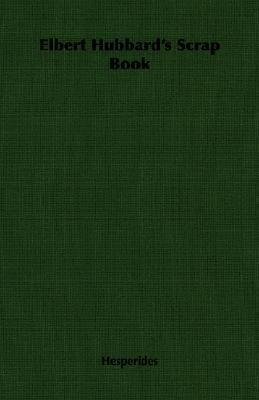 Elbert Hubbard's Scrap Book  N/A 9781406765250 Front Cover