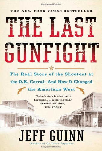 Last Gunfight The Real Story of the Shootout at the O. K. Corral - And How It Changed the American West N/A edition cover