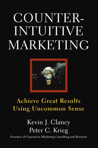 Counterintuitive Marketing Achieving Great Results Using Common Sense N/A edition cover