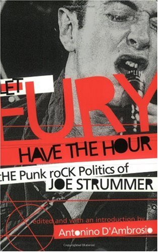 Let Fury Have the Hour The Punk Rock Politics of Joe Strummer  2004 9781560256250 Front Cover