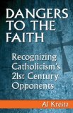 Dangers to the Faith Recognizing Catholicism's 21st-Century Opponents  2013 edition cover